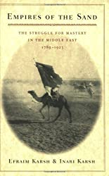 Empires of the Sand: The Struggle for Mastery in the Middle East, 1789-1923 by Efraim Karsh (2001-04-02)