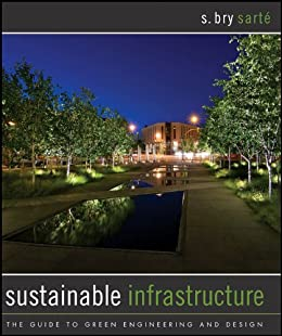 Sustainable Infrastructure: The Guide to Green Engineering and Design par [Sarte, S. Bry]