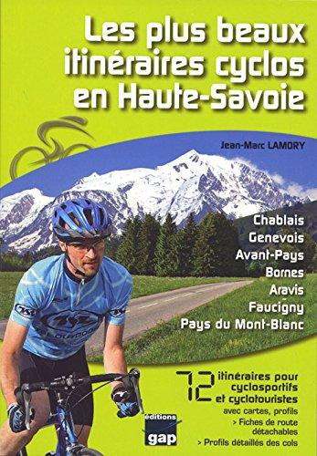 Les plus beaux itineraires cyclos en Haute-Savoie : 72 itinéraires pour cyclosportifs et cyclotouristes