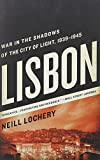 Lisbon: War in the Shadows of the City of Light, 1939-1945 by Lochery, Neill (2012) Paperback