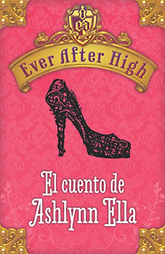 Ever After High. El cuento de Ashlynn Ella de [Hale, Shannon]