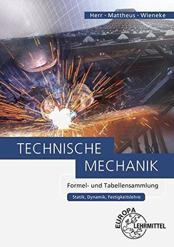 Technische Mechanik Formel- und Tabellensammlung: Statik, Dynamik, Festigkeitslehre