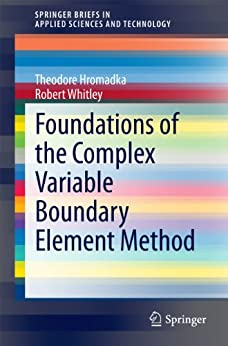 Foundations of the Complex Variable Boundary Element Method (SpringerBriefs in Applied Sciences and Technology) by [Hromadka, Theodore, Whitley, Robert]