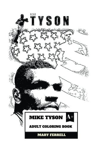 Mike Tyson Adult Coloring Book: The Greatest Living American Boxer and Sports Legend, Talented Actor and Cultural Persona Inspired Adult Coloring Book (Living Legends Poster)