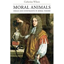 [(Moral Animals: Ideals and Constraints in Moral Theory)] [Author: Catherine Wilson] published on (August, 2007)