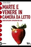 Marte e Venere in camera da letto: Sesso esplosivo. Istruzioni per l'uso (Italian Edition)