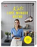 Käts Last Minute Küche: Einfach schnell lecker