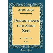 Demosthenes und Seine Zeit, Vol. 2 (Classic Reprint)