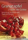 Buch: Granatapfel - Frucht der Götter: Heilwirkung, Anwendungen, Tipps und Rezepte