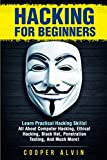 Hacking for Beginners: Learn Practical Hacking Skills! All About Computer Hacking, Ethical Hacking, Black Hat, Penetration Testing, and Much More!