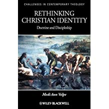 Rethinking Christian Identity: Doctrine and Discipleship (Challenges in Contemporary Theology)