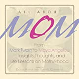 All About Mom: From Mark Twain to Maya Angelou, Insights, Thoughts and Life Lessons on Motherhood by Dahlia Porter (Editor), Gabriel Cervantes (Editor) � Visit Amazon's Gabriel Cervantes Page search results for this author Gabriel Cervantes (Edi