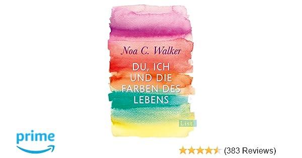 Du, ich und die Farben des Lebens: Roman: Amazon.de: Noa C. Walker ...
