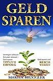 GELD SPAREN: Vermögen aufbauen - Schulden abbauen - Geld sparen und reich werden - TIPPS ZUM ERFOLG!