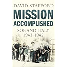 Mission Accomplished: SOE and Italy 1943-1945 by David Stafford (2011-03-01)