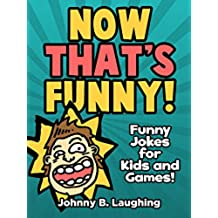 Now That's Funny!: Funny Jokes for Kids and Games! (English Edition)