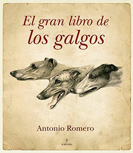El gran libro de los galgos (Cinegética) por Antonio Romero Ruíz