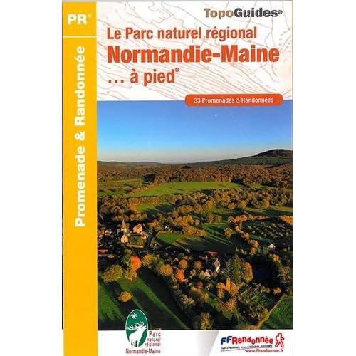 Le Parc naturel régional Normandie-Maine à pied : 33 promenades & randonnées