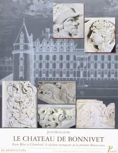 Le château de Bonnivet : Entre Blois et Chambord : le chaînon manquant de la première Renaissance par Jean Guillaume