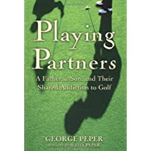 Playing Partners: A Father, a Son, and Their Shared Addiction to Golf by George Peper (2003-05-12)