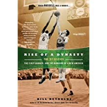 Rise of a Dynasty: The '57 Celtics, the First Banner, and the Dawning of a NewAmerica by Bill Reynolds (2011-11-01)