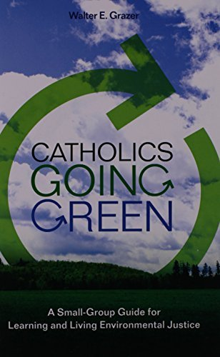 Catholics Going Green: A Small-Group Guide for Learning and Living Environmental Justice by (2009-06-01)