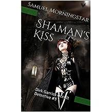 Shaman's Kiss: Dirk Garrick Occult Detective #3 (Dirk Garrick, Occult Detective) (English Edition)