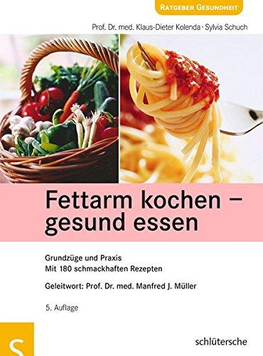 Fettarm kochen - gesund essen: Grundzüge und Praxis. Mit 180 schmackhaften Rezepten (Von Das Essen Kochen)