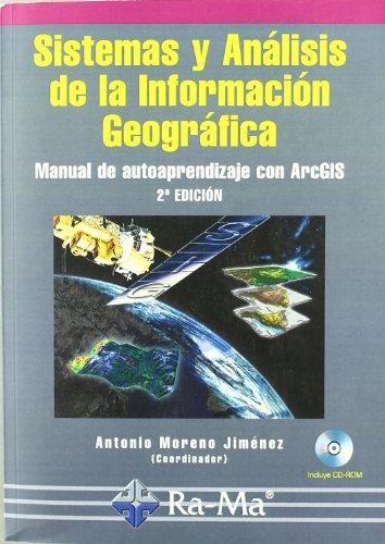 Sistemas y Análisis de la Información Geográfica. Manual de autoaprendizaje con ArcGIS. 2ª. Edición por Mª Eugenia Prieto Flores