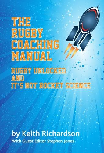 The Rugby Coaching Manual: Rugby Unlocked and it's Not Rocket Science
