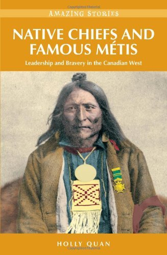 [Native Chiefs and Famous Metis: Leadership and Bravery in the Canadian West (Amazing Stories)] [By: Quan, Holly] [June, 2009]