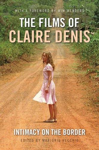 The Films of Claire Denis: Intimacy on the Border (International Library of the Moving Image)