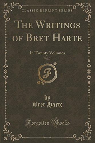 The Writings of Bret Harte, Vol. 7: In Twenty Volumes (Classic Reprint) by Bret Harte
