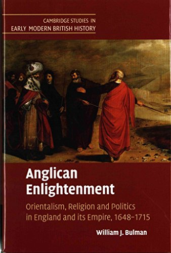 [(Anglican Enlightenment : Orientalism, Religion and Politics in England and its Empire, 1648-1715)] [By (author) William J. Bulman] published on (May, 2015)