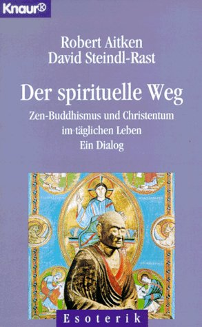Der spirituelle Weg. Zen-Buddhismus und Christentum im täglichen Leben.