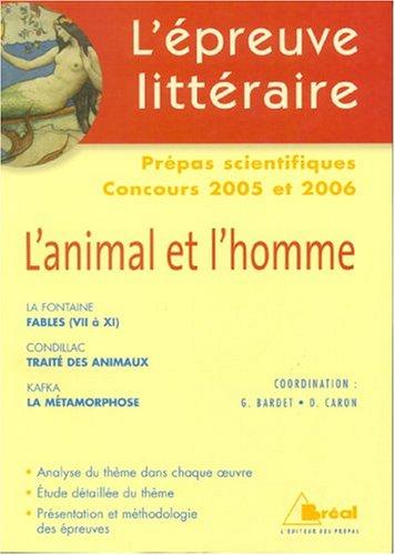 L'épreuve littéraire Prépas scientifiques concours 2005 et 2006 : L'animal et l'homme : La Fontaine, Condillac, Kafka