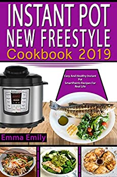 Instant Pot New Freestyle Cookbook  2019: Easy And Healthy Instant Pot  SmartPoints Recipes For Real Life (English Edition) de [Emily, Emma]