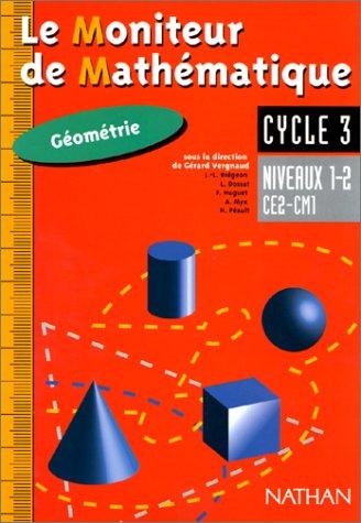 Le moniteur de mathématiques CE2/CM1 : géométrie niveaux 1 et 2, cycle 3