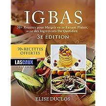 IG Bas – 50+ Recettes pour Maigrir en se Faisant Plaisir, avec des Ingrédients Du Quotidien. 3ème édition. (250+ Recettes pour le Régime IG t. 1) (French Edition)