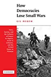 Front cover for the book How Democracies Lose Small Wars: State, Society, and the Failures of France in Algeria, Israel in Lebanon, and the United States in Vietnam by Gil Merom