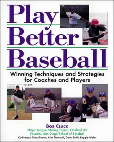 Play Better Baseball: Winning Techniques and Strategies for Coaches and Players por Bob Cluck