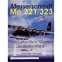 Messerschmitt Me 321/323: The Luftwaffe's Giants in World War II