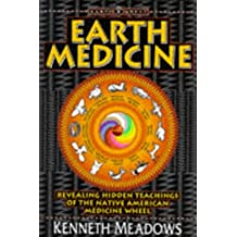 Earth Medicine: Revealing Hidden Teachings of the Native American Medicine Wheel: Revealing Hidden Treasures of the Native American Medicine Wheel - A Shamanic Way to Self-discovery (Earth Quest)