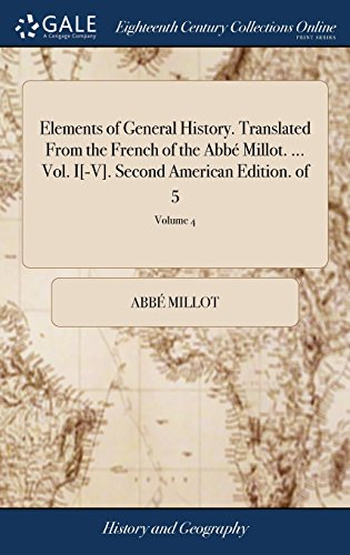 Elements of General History. Translated from the French of the Abbé Millot. ... Vol. I[-V]. Second American Edition. of 5; Volume 4