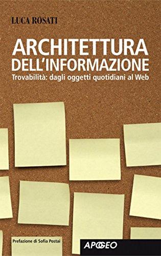 Architettura dell'informazione: Trovabilità: dagli oggetti quotidiani al Web (Apogeo Saggi)