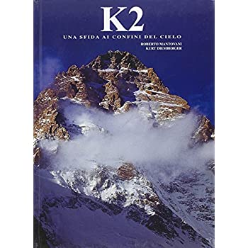K2. Una Sfida Ai Confini Del Cielo. Ediz. Illustrata