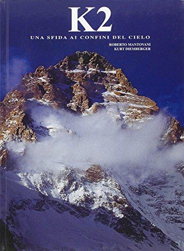 K2. Una sfida ai confini del cielo. Ediz. illustrata di Roberto Mantovani