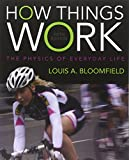 How Things Work: The Physics of Everyday Life by Louis A. Bloomfield (2013-01-22)