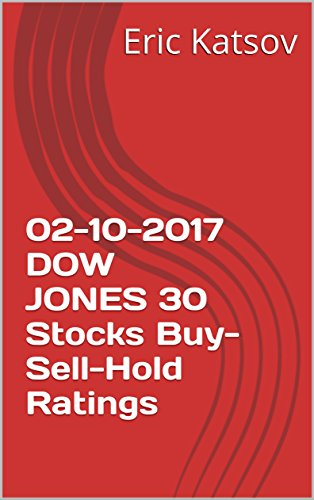 02-10-2017 DOW JONES 30 Stocks Buy-Sell-Hold Ratings ( Buy-Sell-Hold+stocks iPhone app Book 1) (English Edition)