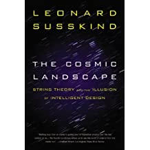 The Cosmic Landscape: String Theory and the Illusion of Intelligent Design by Leonard Susskind (2006-12-01)